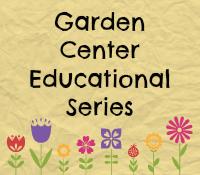 Garden Center Educational Series